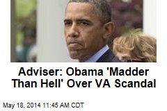 Adviser: Obama 'Madder Than Hell' Over VA Scandal