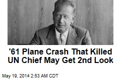 Plane Crash That Killed UN Chief May Get 2nd Look