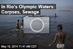 In Rio's Olympic Waters: Sewage, Corpses