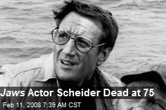 Jaws Actor Scheider Dead at 75