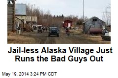 Jail-less Alaska Village Just Runs the Bad Guys Out