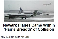 Newark Planes Came Within 'Hair's Breadth' of Collision