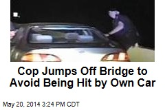 Cop Jumps Off Bridge to Avoid Being Hit By Own Car