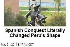 Spanish Conquest Literally Changed Peru's Shape