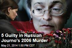 5 Guilty in Russian Journo's 2006 Murder