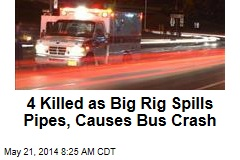 4 Killed as Big Rig Spills Pipes, Causes Bus Crash