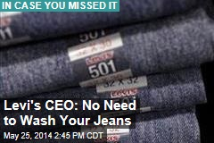 Levi's CEO: No Need to Wash Your Jeans