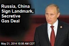 Russia, China Sign Landmark, Secretive Gas Deal