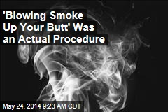 'Blowing Smoke Up Your Butt' Was an Actual Procedure