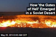 How 'the Gates of Hell' Emerged in a Soviet Desert