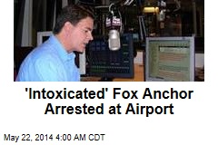 'Intoxicated' Fox Anchor Arrested at Airport