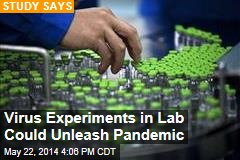 Virus Experiments in Lab Could Unleash Pandemic