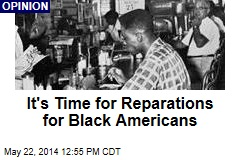It's Time for Reparations for Black Americans