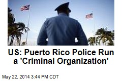 US: Puerto Rico Police Run a 'Criminal Organization'