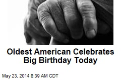 Oldest American Celebrates Big Birthday Today