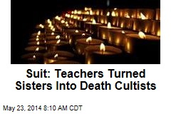 Suit: Teachers Turned Sisters Into Death Cultists