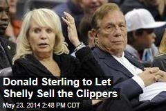 Donald Sterling to Let Shelly Sell the Clippers