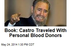 Book: Castro Traveled With Personal Blood Donors