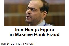 Iran Hangs Figure in Massive Bank Fraud