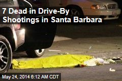 7 Dead in Drive-By Shootings in Santa Barbara