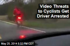 Video Threats to Cyclists Get Driver Arrested