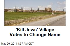 'Kill Jews' Village Votes to Change Name