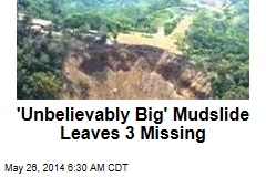 'Unbelievably Big' Mudslide Leaves 3 Missing