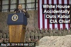 White House Accidentally Outs Kabul CIA Chief