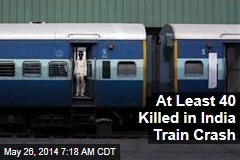 At Least 40 Killed in India Train Crash