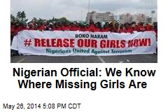 Nigerian Official: We Know Where Missing Girls Are
