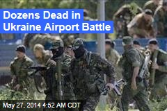 Dozens Dead in Ukraine Airport Battle