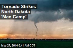 Tornado Strikes North Dakota 'Man Camp'