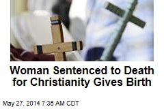Woman Sentenced to Death for Christianity Gives Birth