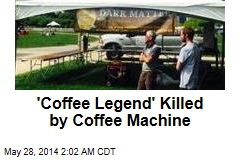 'Coffee Legend' Killed by Coffee Machine