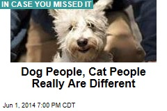 Dog People, Cat People Really Are Different