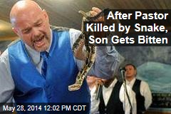 After Pastor Killed By Snake, Son Gets Bitten