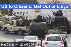 US to Citizens: Get Out of Libya