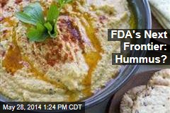 FDA's Next Frontier: Hummus?