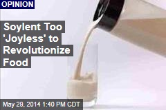 Soylent Too 'Joyless' to Revolutionize Food