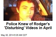 Police Knew of Rodger's 'Disturbing' Videos in April