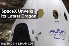 SpaceX Unveils Its Latest Dragon