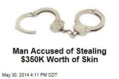 Man Accused of Stealing $350K Worth of Skin