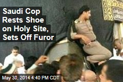 Saudi Cop Rests Shoe on Holy Site, Sets Off Furor