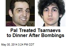 Pal Treated Tsarnaevs to Dinner After Bombings
