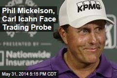 Phil Mickelson, Carl Icahn Face Trading Probe