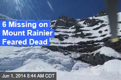 6 Missing on Mount Rainier Feared Dead