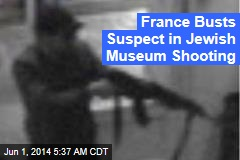 France Busts Suspect in Jewish Museum Shooting