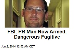 FBI: PR Man Now Armed, Dangerous Fugitive