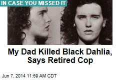 My Dad Killed Black Dahlia, Says Retired Cop