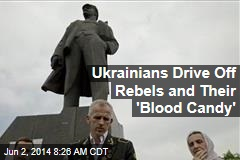Ukrainians Drive Off Rebels and Their 'Blood Candy'